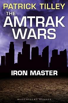 The Amtrak Wars: Iron Master: The Talisman Prophecies Part 3 (Amtrak Wars series) by [Tilley, Patrick]