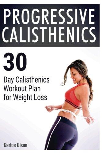 Progressive Calisthenics: 30 Day Calisthenics Workout Plan for Weight Loss (calisthenics, explosive calisthenics, progressive calisthenics) ebook