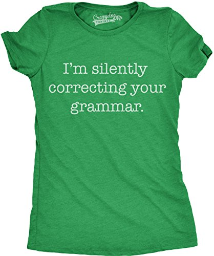 Womens Silently Correcting Your Grammar Funny T Shirt Nerdy Sarcastic Novelty Tee (Green) - ()