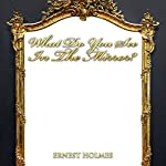 What Do You See in the Mirror? | Ernest Holmes