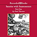 Sunrise with Seamonsters,Pt.1 Audiobook by Paul Theroux Narrated by Norman Dietz