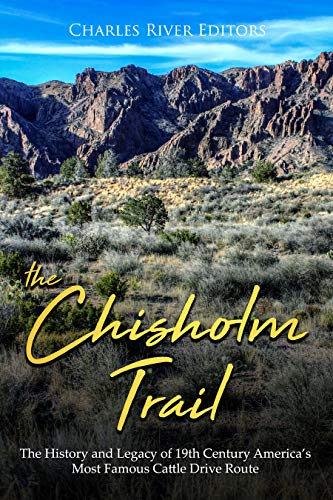 The Chisholm Trail: The History and Legacy of 19th Century America