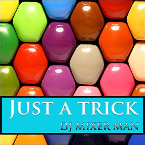 Club Mix Dj Mixer - Just A Trick (Club Mix)