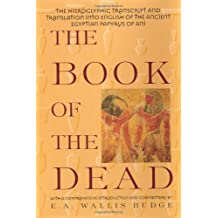 The Book of the Dead: The Hieroglyphic Transcript & Translation into English of the Ancient Egyptiia