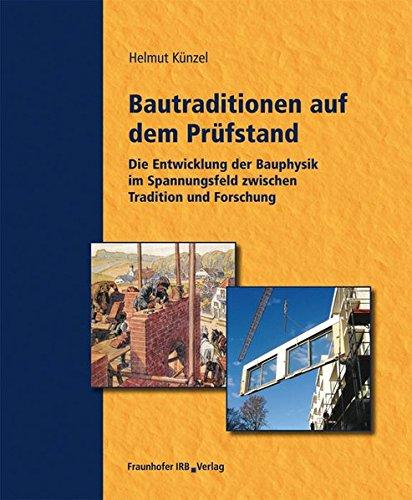 Bautraditionen auf dem Prüfstand: Die Entwicklung der Bauphysik im Spannungsfeld zwischen Tradition und Forschung.