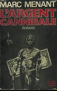 L' argent cannibale par Marc Menant