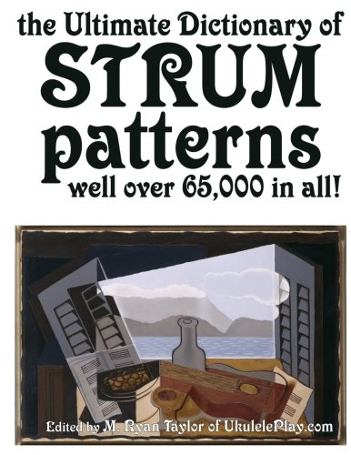 (The Ultimate Dictionary of Strum Patterns: Well over 65,000 in all! (Strumming Guides) (Volume)