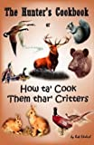 img - for The Hunter's Cookbook: Or How Ta Cook Them Thar Critters by Rob Ehrlich (2003-10-06) book / textbook / text book