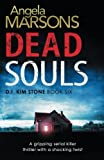 Dead Souls: A gripping serial killer thriller with a shocking twist (Detective Kim Stone Crime Thriller Series) (Volume 6)
