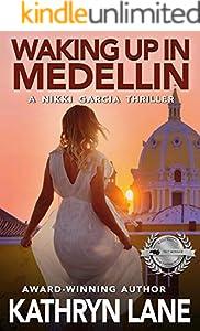 Waking Up in Medellin: A Nikki Garcia Thriller
