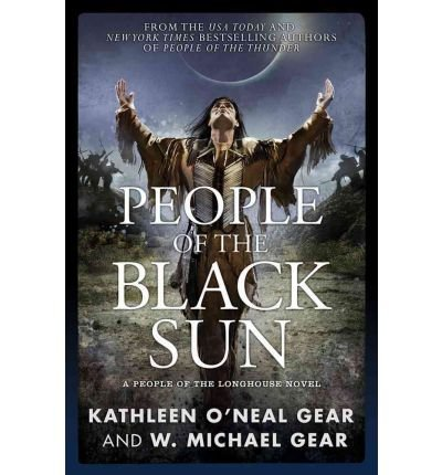 Download [ [ [ People of the Black Sun (People of the Longhouse Novels) [ PEOPLE OF THE BLACK SUN (PEOPLE OF THE LONGHOUSE NOVELS) ] By Gear, Kathleen O'Neal ( Author )Oct-16-2012 Hardcover pdf epub