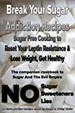 Break Your Sugar Addiction Recipes: Sugar Free Cooking to Reset Your Leptin Resistance & Lose Weight, Get Healthy (Terra Novian Reports Book 2)