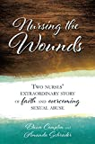 img - for Nursing the Wounds: Two nurses' extraordinary story of faith and overcoming sexual abuse book / textbook / text book