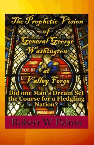The Prophetic Vision of General George Washington at Valley Forge -- Masonic Version (Historical America Book 1)