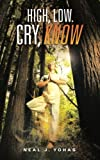 High, Low. Cry, Know, Neal J. Yohas, 1452586047
