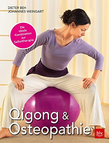 Qigong & Osteopathie: Die ideale Kombination zur Selbsttherapie Taschenbuch – 9. Juni 2017 Dieter Beh Johannes Weingart BLV Buchverlag 3835417436