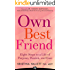 Own Best Friend: Eight Steps to a Life of Purpose, Passion, and Ease