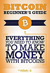 Bitcoin Beginner's Guide: Everything You Need To Know To Make Money With Bitcoins (Bitcoin Mining, Bitcoin Trading, Bitcoin Guide, Bitcoin Beginner) (English Edition)