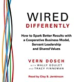 img - for Wired Differently: How to Spark Better Results with a Cooperative Business Model, Servant Leadership, and Shared Values book / textbook / text book