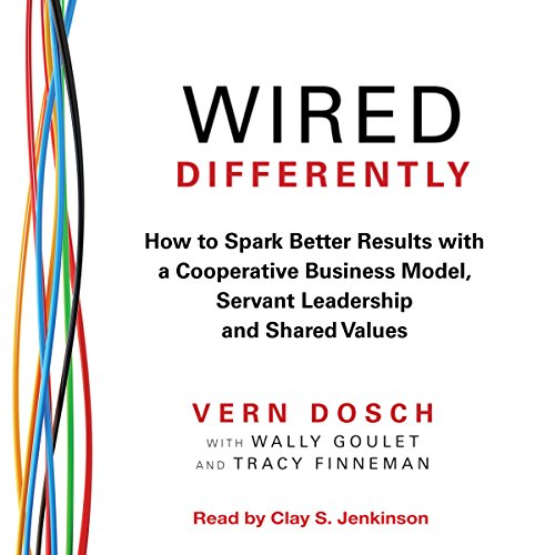 Wired Differently: How to Spark Better Results with a Cooperative Business Model, Servant Leadership, and Shared Values (Wired Differently)