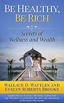 BE HEALTHY, BE RICH: Secrets of Wellness and Wealth by [BROOKS, EVELYN ROBERTS, WATTLES, WALLACE D]