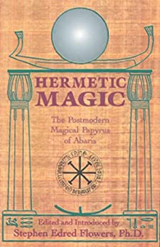Hermetic Magic: The Postmodern Magical Papyrus of Abaris by [Flowers, Stephen E.]