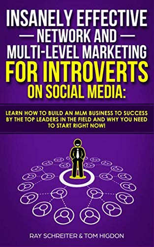 Insanely Effective Network And Multi-Level Marketing For Introverts On Social Media:: Learn How to Build an MLM Business to Success by the Top Leaders in the Field and Why You NEED to Start RIGHT NOW! (Best Network Marketing Companies 2019)