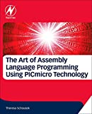 The Art of Assembly Language Programming Using PICmicro Technology: Core Fundamentals