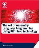 The Art of Assembly Language Programming Using PICmicro Technology: Core Fundamentals