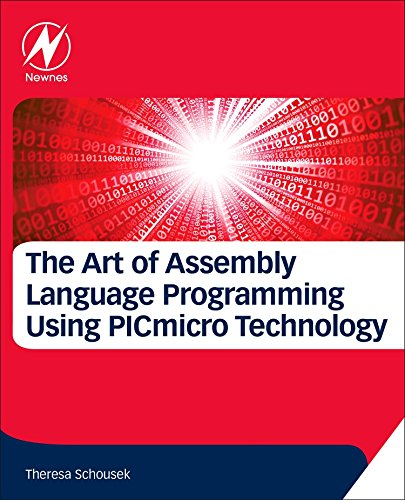 The Art of Assembly Language Programming Using PICmicro Technology: Core Fundamentals by Newnes