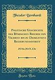 Politische Geschichte Des Römischen Reiches Von Valerian Bis Zu Diokletians Regierungsantritt: 253 Bis 284 N. Chr (Classic Reprint) (German Edition)