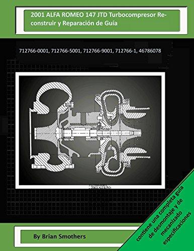 Descargar Libro 2001 Alfa Romeo 147 Jtd Turbocompresor Reconstruir Y Reparación De Guía: 712766-0001, 712766-5001, 712766-9001, 712766-1, 46786078 Brian Smothers