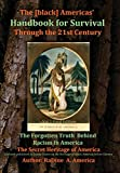 The Black American Handbook for Survival through the 21st Century. Volume 1: The Forgotten Truth Behind Racism in America