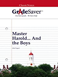 GradeSaver (TM) ClassicNotes: Master Harold... And the Boys (English Edition)