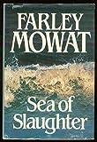 Sea of Slaughter, Farley Mowat, 0771065566