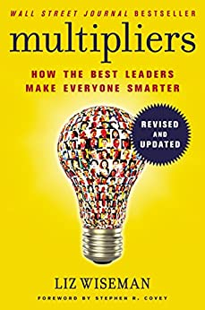 Multipliers, Revised and Updated: How the Best Leaders Make Everyone Smarter by [Wiseman, Liz]