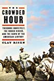 The-Crowded-Hour-Theodore-Roosevelt-the-Rough-Riders-and-the-Dawn-of-the-American-Century