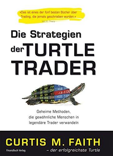 Die Strategien der Turtle Trader: Geheime Methoden, die gewöhnliche Menschen in legendäre Trader verwandeln Taschenbuch – 14. Juni 2010 Curtis Faith FinanzBuch Verlag 3898795969 Börse - Börsenhandel