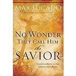 No Wonder They Call Him The Savior | Max Lucado