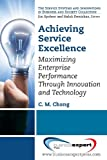 img - for Achieving Service Excellence: Maximizing Enterprise Performance through Innovation and Technology (Service Systems and Innovations in Business and Society) book / textbook / text book