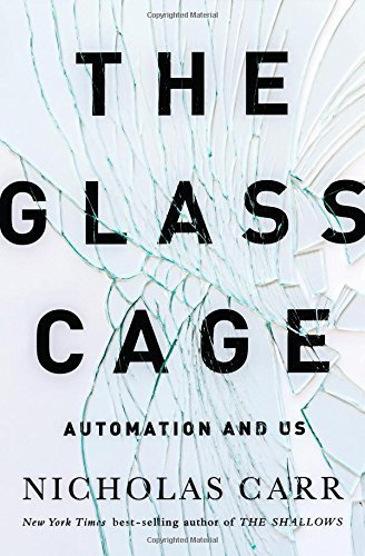 The Glass Cage: Automation and Us 1st edition by Carr, Nicholas (2014) Hardcover