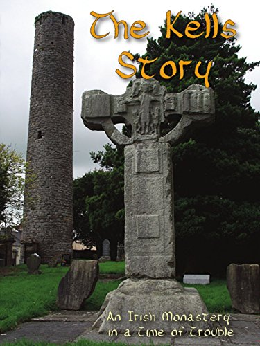 Irish Foundation - The Kells Story: an Irish Monastery in a Time of Trouble