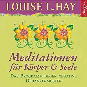 Meditationen für Körper & Seele. Das Programm gegen negative Gedankenmuster Hörbuch