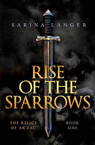 Rise of the Sparrows (Relics of Ar'Zac Book 1) by [Langer, Sarina]