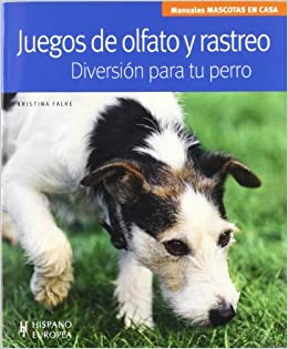 Juegos de olfato y rastreo / Games of smell and tracking: Diversion para tu perro / Fun for Your Dog (Manuales mascotas en casa / Manuals Pets at Home) ...
