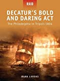 Decatur's Bold and Daring Act: The Philadelphia in Tripoli 1804 (Raid)