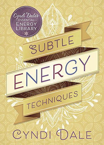 (Subtle Energy Techniques (Cyndi Dale's Essential Energy Library Book 1))
