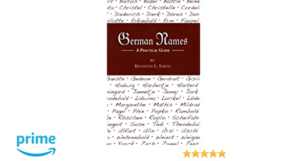 German Names: A Practical Guide: Kenneth L  Smith: 9781601260482