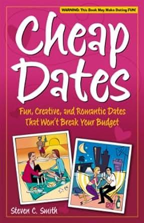 Cheap Dates: Fun, Creative, and Romantic Dates That Won't