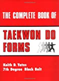 The Complete Book of Taekwon Do Forms, Keith D. Yates, 0873644921